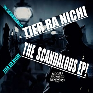 Tier Ra Nichi - The Scandalous EP! [Ghost Recordings NYC]