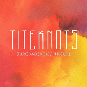 Titeknots - Sparks and Smoke - In Trouble [Press Something Play Something]