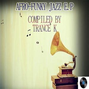 Trance K - Afro Funky Jazz E.P [Trance K Digital]