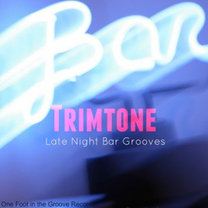 Trimtone - Late Night Bar Grooves [One Foot In The Groove]