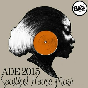 Various Artists - ADE 2015 Soulful House Music [Bacci Bros Records]