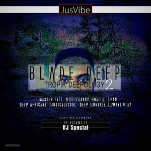 Various Artists - Blade Deep Presents Tropik Deepology, EP 2 [JusVibe]