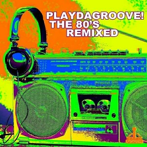 Various Artists - Playdagroove! The 80's Remixed [Playdagroove!]