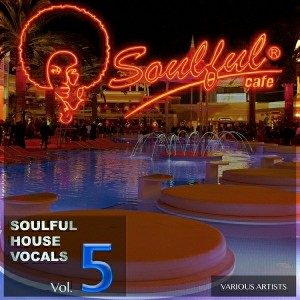 Various Artists - Soulful House Vocals, Vol. 5 [Soulful Cafe]