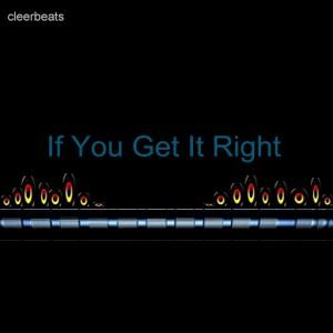 cleerbeats - If You Get It Right - Single [MondoTunes]