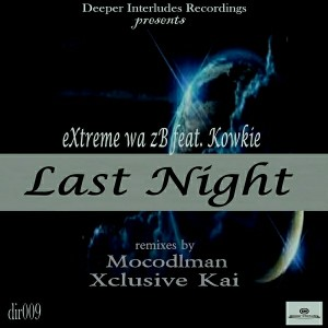 eXtreme wa zB feat. Kowkie - Last Night [Deeper Interludes Recordings]