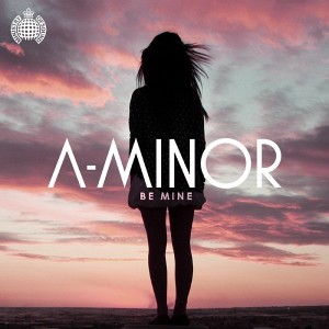 A-Minor Feat. Kelli-Leigh - Be Mine [Ministry of Sound Recordings LTD]