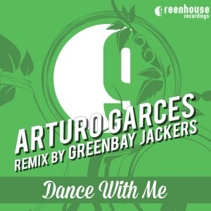Arturo Garces - Dance With Me [Greenhouse Recordings]