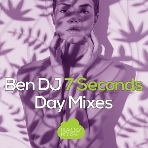 Ben DJ - 7 Seconds (Day Mixes) [Heavenly Bodies Records]