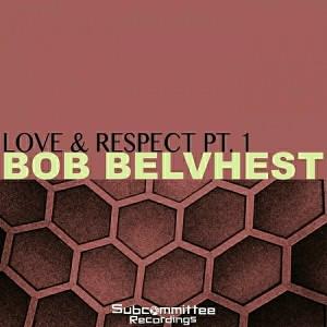 Bob Belvhest - Love & Respect Part 1 [Subcommittee Recordings]