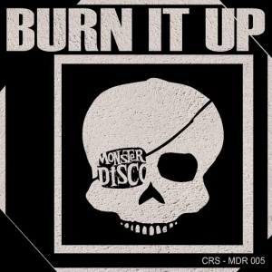 CRS - Burn It Up - Single [Monster Disco Records]
