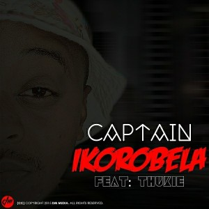 Captain feat. Thukie - Ikorobela [D.M Media]