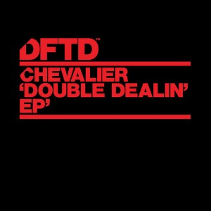 Chevalier - Double Dealin' EP [DFTD]