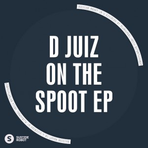 D Juiz - On The Spoot EP [Suicide Robot]