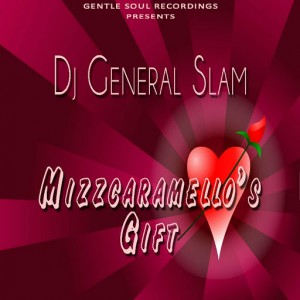 DJ General Slam - Mizzcaramello's Gift [Gentle Soul Recordings]