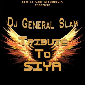 DJ General Slam - Tribute to Siya [Gentle Soul Recordings]