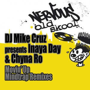 DJ Mike Cruz, Inaya Day, Chyna Ro - Movin' Up - Mindtrap Remixes [Nervous Old Skool]