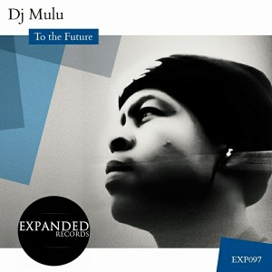 DJ Mulu - To The Future [Expanded Records]