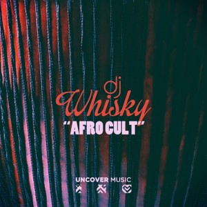 DJ Whisky - Afro Cult [Uncover Music]
