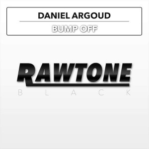 Daniel Argoud - Bump Off [Rawtone Recordings]