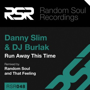 Danny Slim & DJ Burlak - Run Away This Time [Random Soul Recordings]