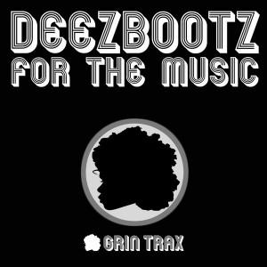 DeezBootz - For The Music [Grin Traxx]