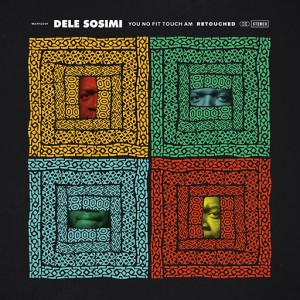 Dele Sosimi - You No Fit Touch Am Retouched [Wah Wah 45s]