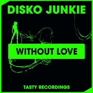 Disko Junkie - Without Love [Tasty Recordings Digital]