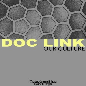 Doc Link - Our Culture EP [Subcommittee Recordings]