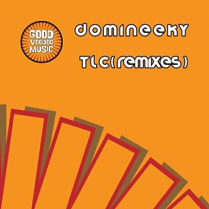 Domineeky - TLC (Remixes) [Good Voodoo Music]
