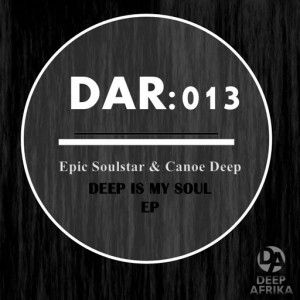 Epic Soul & Canoe Deep - Deep in My Soul EP [Deep Afrika Records]