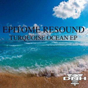 Epitome Resound - Turquoise Ocean EP [DNH]