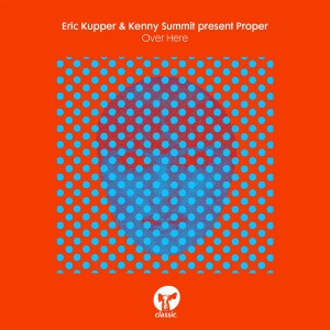 Eric Kupper & Kenny Summit present Proper - Over Here [Classic Music Company]