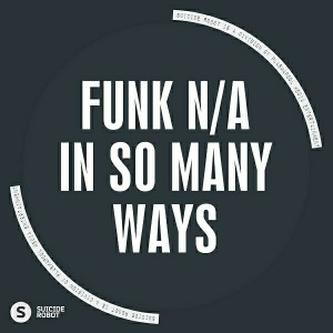 Funk N-A - In So Many Ways [Suicide Robot]
