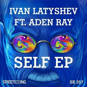 Ivan Latyshev feat.. Aden Ray - Self EP [Street King]