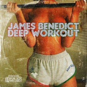 James Benedict - Deep Workout [Good For You Records]