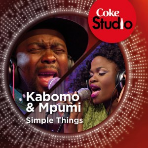 Kabomo & Mpumi - Simple Things (Coke Studio South Africa Season 1) [Good Noise Productions]