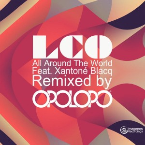 Los Charly's Orchestra feat. Xantone Blacq - All Around the World (Opolopo Remixes) [Imagenes]