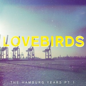 Lovebirds - The Hamburg Years EP, Pt. 1 [Teardrop Music]