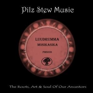 LuuDrumma - Mosikasika [Pilz Stew Music]