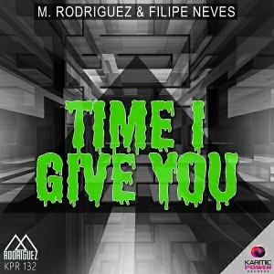 M. Rodriguez & Filipe Neves - Time I Give You [Karmic Power Records]