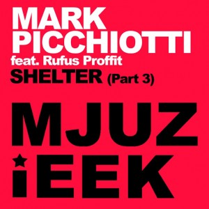 Mark Picchiotti feat. Rufus Proffit - Shelter, Pt. 3 [Mjuzieek Digital]