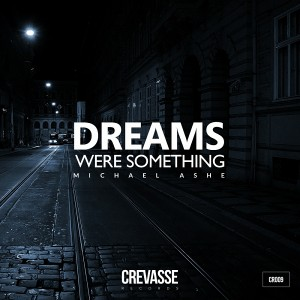Michael Ashe - Dreams Were Something [Crevasse Records]