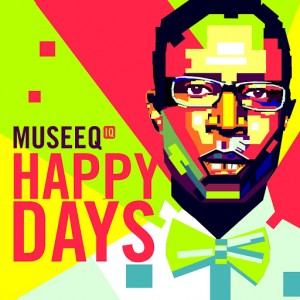 Museeq IQ - Happy Days [Afrotainment]