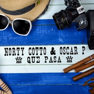 Norty Cotto & Oscar P - Que Pasa [Naughty Boy Music]