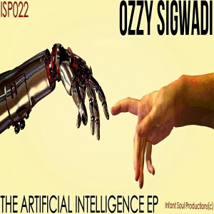 Ozzy Sigwadi - The Artificial Intelligence EP [Infant Soul Productions]