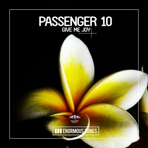 Passenger 10 - Give Me Joy [Enormous Tunes]