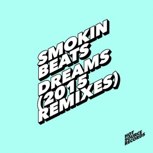 Smokin Beats - Dreams (2015 Remixes) [Hot Source]