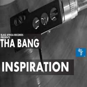Tha Bang - Inspiration [Blaq Africa Records]