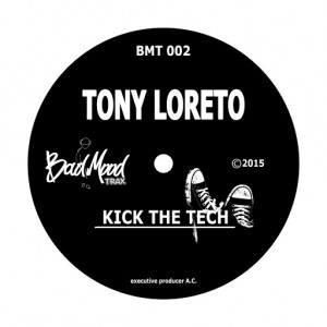 Tony Loreto - Kick The Tech [Bad Mood Trax]